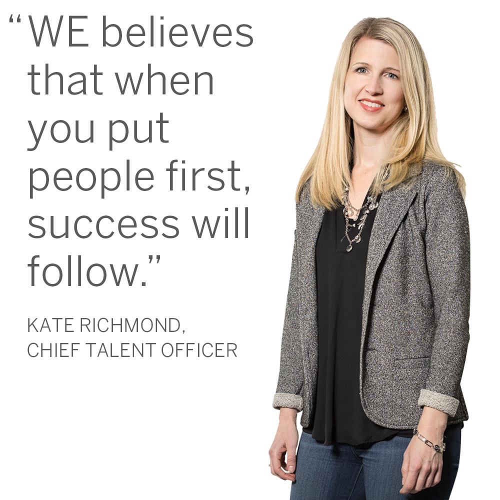 "Kate Richmond, CTO, ""WE Believes that when you put people first, success will follow."""